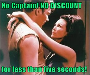 No Captain! NO DISCOUNT   for less than five seconds!