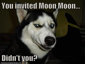 You invited Moon Moon...  Didn't you?