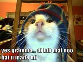 yes gramma... ai lub mai noo hat u made mi