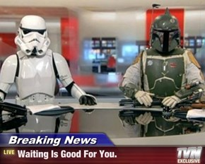 Breaking News - Waiting Is Good For You.