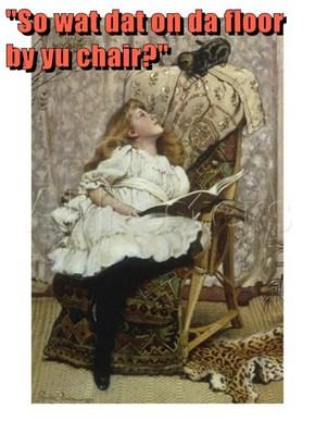 """""""So wat dat on da floor by yu chair?"""""""