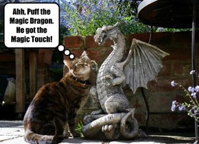 Ahh, Puff the Magic Dragon. He got the Magic Touch!