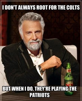 I DON'T ALWAYS ROOT FOR THE COLTS