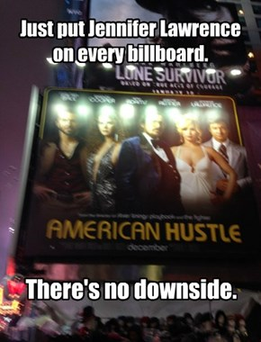 Just put Jennifer Lawrence on every billboard.