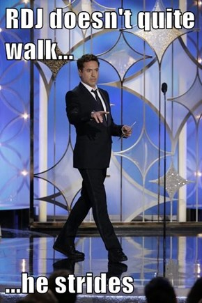 RDJ doesn't quite walk...  ...he strides