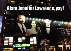 Giant Jennifer Lawrence, yay!
