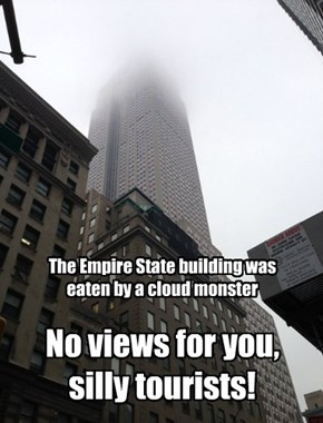 The Empire State building was eaten by a cloud monster