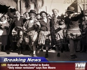 "Breaking News - Outlander Series Faithful to Books ""Only minor revisions"" says Ron Moore"