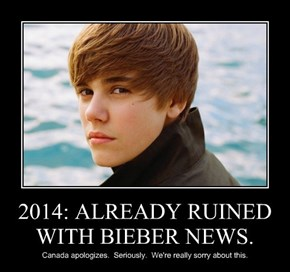 2014: ALREADY RUINED WITH BIEBER NEWS.
