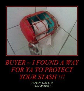BUYER ~ I FOUND A WAY FOR YA TO PROTECT YOUR STASH !!!