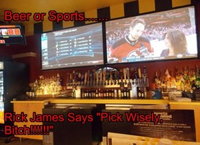 Beer or Sports.................
