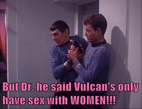But Dr. he said Vulcan's only have sex with WOMEN!!!