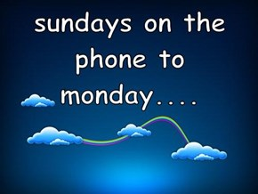 sundays on the phone to monday....