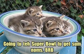 Going  tu  teh  Super  Bowl  tu  get  sum  noms.  BRB