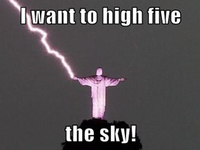 I want to high five  the sky!
