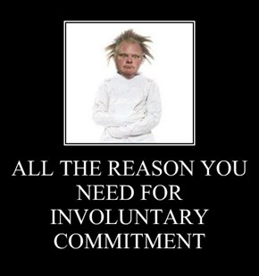 ALL THE REASON YOU NEED FOR INVOLUNTARY COMMITMENT