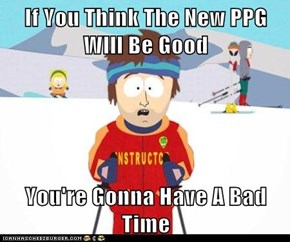If You Think The New PPG Wlll Be Good  You're Gonna Have A Bad Time