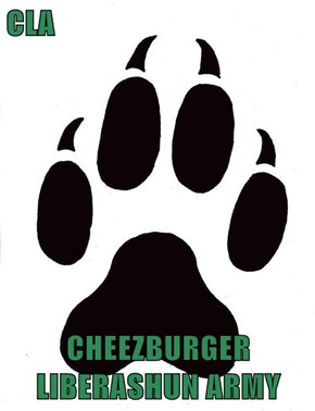 CLA  CHEEZBURGER LIBERASHUN ARMY