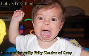 Baby's First Book.............  was accidentally Fifty Shades of Grey