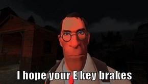 I hope your E key brakes
