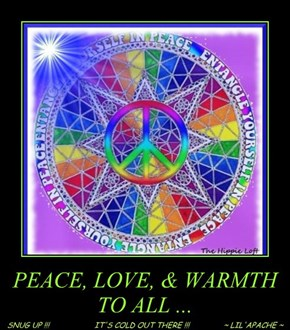 PEACE, LOVE, & WARMTH TO ALL ...