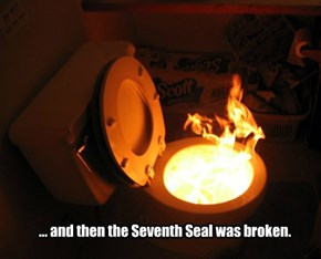 ... and then the Seventh Seal was broken.