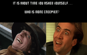 "I Think You Mean ""WHO is more creepier."""