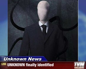 Unknown News - UNKNOWN finally identified