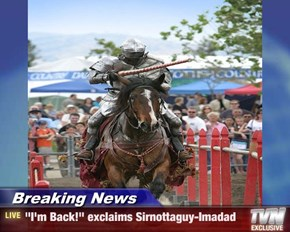 "Breaking News - ""I'm Back!"" exclaims Sirnottaguy-Imadad"