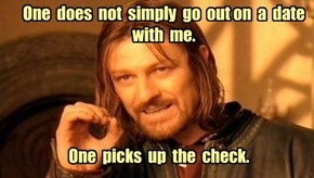 One  does  not  simply  go  out on  a  date  with  me.