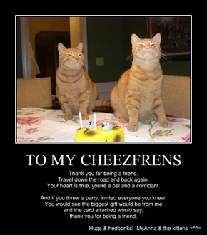 TO MY CHEEZFRENS