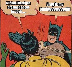 Michael Kerrigan dreamed about buddyfi......