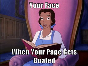 Your Face   When Your Page Gets Goated