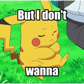 when i have to go to school instead of play pokemon