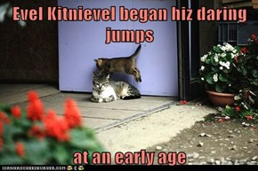 Evel Kitnievel began hiz daring jumps  at an early age