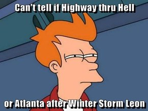 Can't tell if Highway thru Hell  or Atlanta after Winter Storm Leon