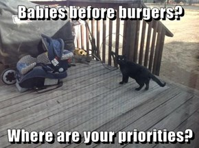 Babies before burgers?  Where are your priorities?