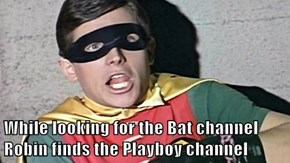 While looking for the Bat channel Robin finds the Playboy channel