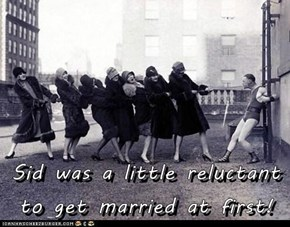 Sid was a little reluctant to get married at first!