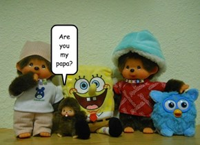 Are you my papa?