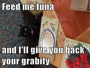 Feed me tuna  and I'll give you back your grabity