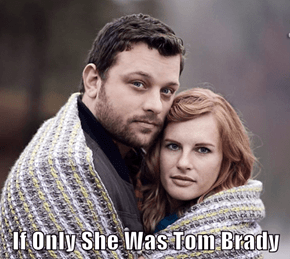 If Only She Was Tom Brady