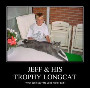 JEFF & HIS TROPHY LONGCAT