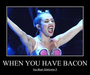 WHEN YOU HAVE BACON