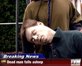 Breaking News - Dead man falls asleep