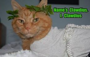 Name's  Clawdius.  I.  Clawdius