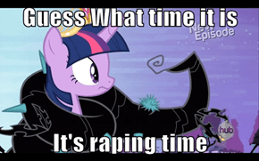 Guess What time it is  It's raping time