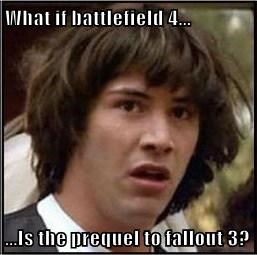 What if battlefield 4...  ...Is the prequel to fallout 3?