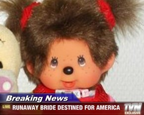 Breaking News - RUNAWAY BRIDE DESTINED FOR AMERICA