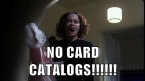 NO CARD CATALOGS!!!!!!
